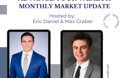 Advance Your Wealth – August Monthly Market & Economic Update