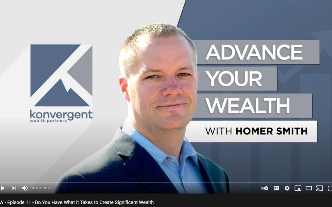 Advance Your Wealth – Episode 11 – Do You Have What it Takes to Create Significant Wealth